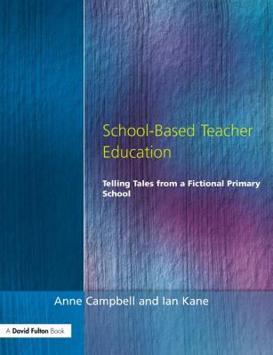 School-Based Teacher Education - Campbell, Anne, Professor, and Kane, Ian