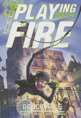School for Spies Book One Playing with Fire - Hale, Bruce