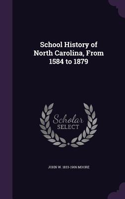 School History of North Carolina, from 1584 to 1879 - Moore, John W 1833-1906