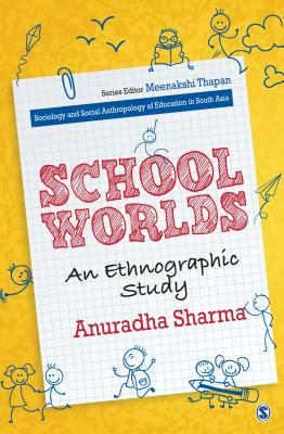 School Worlds: An Ethnographic Study - Sharma, Anuradha