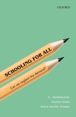 Schooling for All: Can We Neglect the Demand? - Santhakumar, V., and Gupta, Namita, and Sripada, Rama Murthy