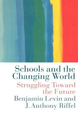 Schools and the Changing World - Levin, Benjamin, and Riffel, Anthony
