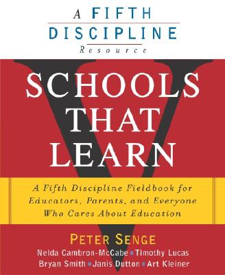 Schools That Learn: A Fifth Discipline Fieldbook for Educators, Parents, and Everyone Who Cares about Education - Senge, Peter M, and Lucas, Timothy, and Dutton, Janis