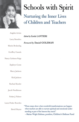 Schools with Spirit: Nurturing the Inner Lives of Children and Teachers - Lantieri, Linda (Editor), and Goleman, Daniel P, Ph.D. (Foreword by)
