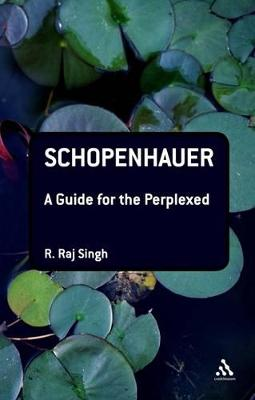 Schopenhauer: A Guide for the Perplexed - Singh, R Raj