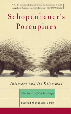Schopenhauer's Porcupines: Intimacy and Its Dilemmas: Five Stories of Psychotherapy - Luepnitz, Deborah