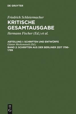 Schriften Aus Der Berliner Zeit 1796-1799 - Schleiermacher, Friedrich D, and Meckenstock, Guenter (Editor), and Meckenstock, Ga1/4nter (Editor)