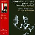 Schubert: Rosamunde-Ouvert?re; Berg: Violinkonzert; Bruckner: Symphonie No. 9