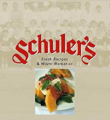 Schuler's: Fresh Recipes & Warm Memories - Schuler, Jonathan, Chef, and Schuler, Hans