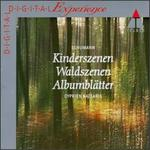 Schumann: Kincerszenen; Waldszenen; Albumblätter