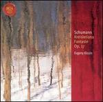 Schumann: Kreisleriana; Fantasie, Op. 17