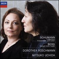 Schumann: Liederkreis; Frauenliebe und Leben; Berg: Sieben frühe Lieder - Dorothea Röschmann (soprano); Mitsuko Uchida (piano)