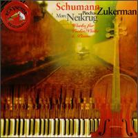 Schumann:Works for Violin and Piano - Marc Neikrug (piano); Pinchas Zukerman (violin); Michael Steinberg (conductor)