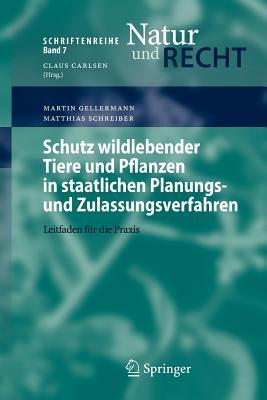 Schutz Wildlebender Tiere Und Pflanzen in Staatlichen Planungs- Und Zulassungsverfahren: Leitfaden F?r Die Praxis - Gellermann, Martin, and Schreiber, Matthias