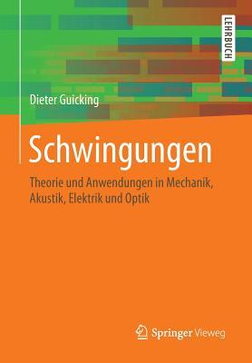 Schwingungen: Theorie Und Anwendungen in Mechanik, Akustik, Elektrik Und Optik - Guicking, Dieter