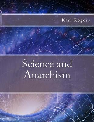 Science and Anarchism - Rogers, Karl, Professor