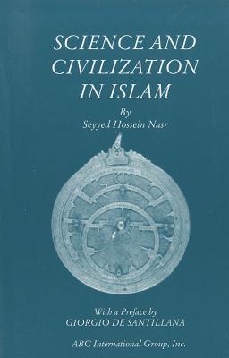 Science and Civilization in Islam - Nasr, Seyyed Hossein, PH.D., and De Santillana, Giorgio (Preface by)