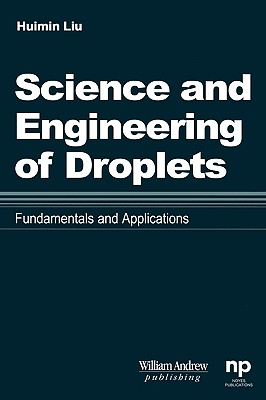 Science and Engineering of Droplets:: Fundamentals and Applications - Liu, Huimin