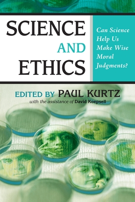 Science and Ethics: Can Science Help Us Make Wise Moral Judgments? - Kurtz, Paul (Editor)