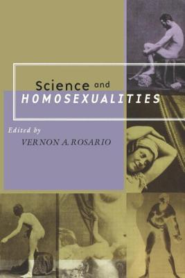 Science and Homosexualities - Rosario, Vernon A, II (Editor), and Rosario, M D
