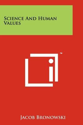 Science and Human Values - Bronowski, Jacob