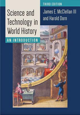 Science and Technology in World History: An Introduction - McClellan, James E., and Dorn, Harold