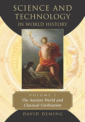 Science and Technology in World History, Volume 1: The Ancient World and Classical Civilization - Deming, David