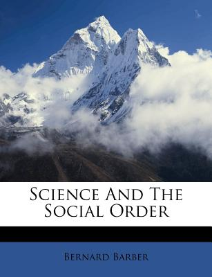 Science and the Social Order - Barber, Bernard