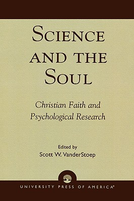 Science and the Soul: Christian Faith and Psychological Research - Vanderstoep, Scott W (Editor), and Gunnoe, Marjorie Lindner (Contributions by)