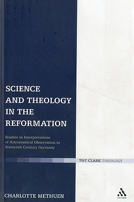 Science and Theology in the Reformation - Methuen, Charlotte