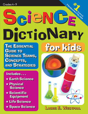 Science Dictionary for Kids: The Essential Guide to Science Terms, Concepts, and Strategies - Westphal, Laurie