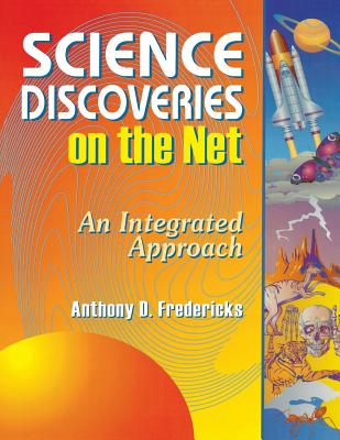 Science Discoveries on the Net: An Integrated Approach - Fredericks, Anthony D