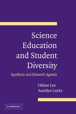 Science Education and Student Diversity: Synthesis and Research Agenda - Lee, Okhee