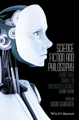 Science Fiction and Philosophy: From Time Travel to Superintelligence - Schneider, Susan, Professor (Editor)