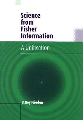 Science from Fisher Information: A Unification - Frieden, B Roy