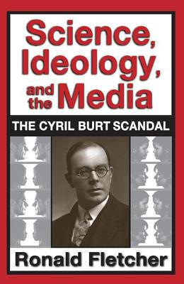 Science, Ideology, and the Media: The Cyril Burt Scandal - Fletcher, Ronald