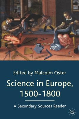 Science in Europe, 1500-1800: A Secondary Sources Reader - Oster, Malcolm