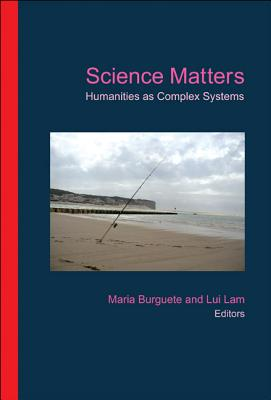 Science Matters: Humanities as Complex Systems - Burguete, Maria (Editor)