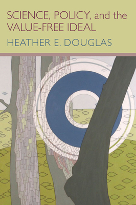 Science, Policy, and the Value-Free Ideal - Douglas, Heather