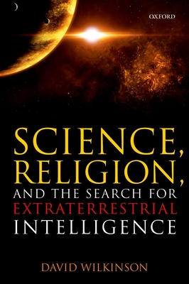 Science, Religion, and the Search for Extraterrestrial Intelligence - Wilkinson, David