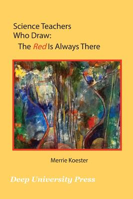 Science Teachers Who Draw: The Red Is Always There - Koester, Merrie