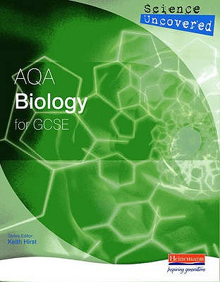 Science Uncovered: AQA Biology for GCSE Student Book - Hirst, Keith (Editor), and Hiscock, Mike (Editor)