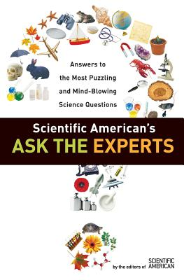 Scientific American's Ask the Experts: Answers to the Most Puzzling and Mind-Blowing Science Questions - Scientific American Magazine