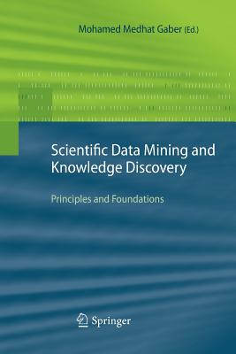Scientific Data Mining and Knowledge Discovery: Principles and Foundations - Gaber, Mohamed Medhat (Editor)
