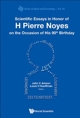 Scientific Essays In Honor Of H Pierre Noyes On The Occasion Of His 90th Birthday - John, C Amson (Editor), and Kauffman, Louis H. (Editor)
