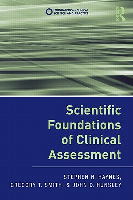 Scientific Foundations of Clinical Assessment - Haynes, Stephen N, Professor, and Smith, Gregory Taylor, and Hunsley, John D