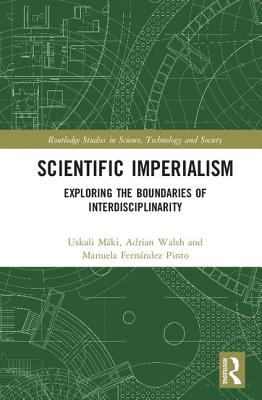 Scientific Imperialism: Exploring the Boundaries of Interdisciplinarity - Maki, Uskali (Editor), and Walsh, Adrian (Editor), and Fernandez Pinto, Manuela (Editor)