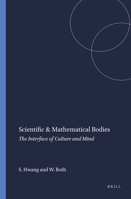 Scientific & Mathematical Bodies: The Interface of Culture and Mind - Hwang, Sungwon, and Roth, Wolff-Michael