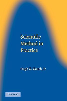 Scientific Method in Practice - Gauch, Hugh G, Jr., and Hugh G, Gauch, Jr.