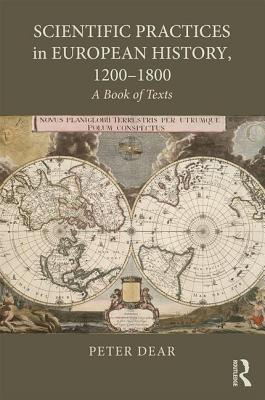 Scientific Practices in European History, 1200-1800: A Book of Texts - Dear, Peter